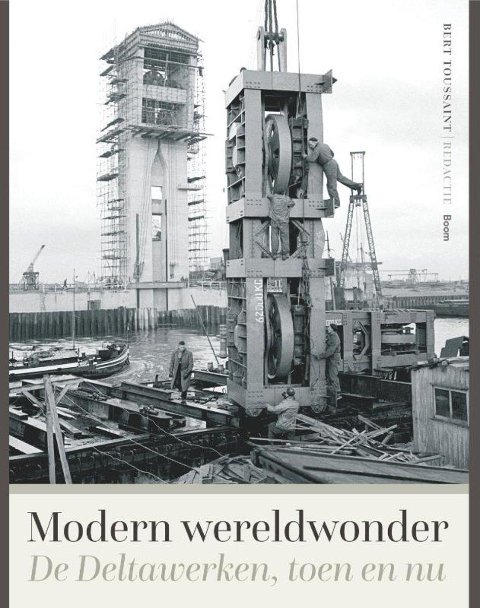 Modern wereldwonder   Geschiedenis van de Deltawerken 9789024423736 Bert Toussaint et.al. Boom   Historische reisgidsen, Landeninformatie Zeeland