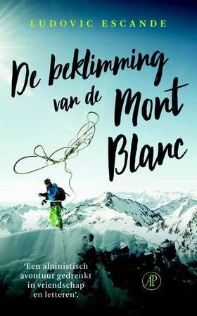 De beklimming van de Mont Blanc | Ludovic Escande 9789029525732 Ludovic Escande Arbeiderspers   Klimmen-bergsport Haute Savoie, Mont Blanc