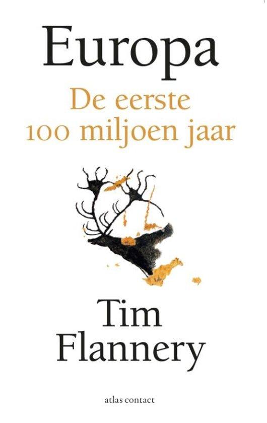 Europa - de eerste 100 miljoen jaar | Tim Flannery 9789045037769 Tim Flannery Atlas-Contact   Historische reisgidsen, Landeninformatie, Natuurgidsen Europa