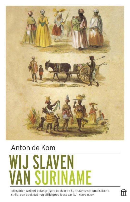Wij slaven van Suriname | Anton de Kom 9789046706084 Anton de Kom Olympus   Historische reisgidsen, Landeninformatie Suriname, Frans en Brits Guyana