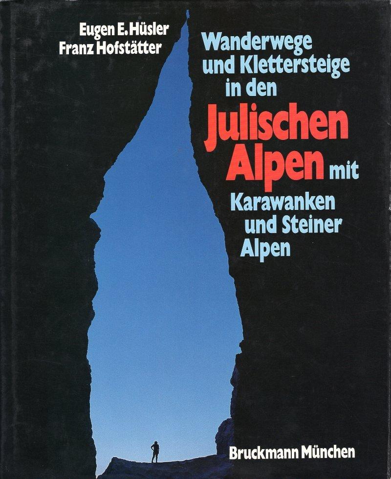 Wanderwege und Klettersteige in den Julischen Alpen 9783765423468 Eugen Hüsler Bruckmann   Fotoboeken, Klimmen-bergsport Europa