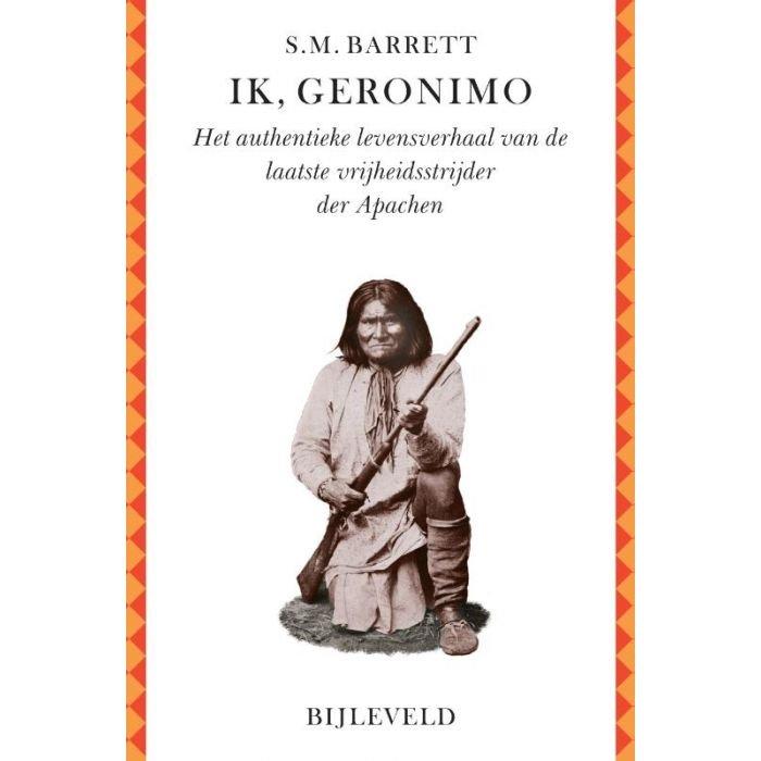 Ik, Geronimo | S.M. Barrett 9789061316770 S.M. Barrett Bijleveld   Historische reisgidsen, Landeninformatie Verenigde Staten