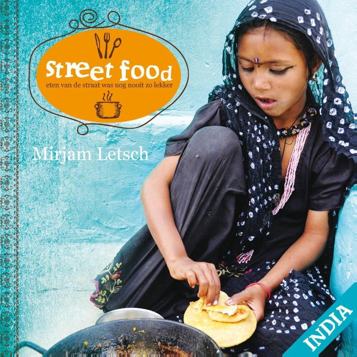 Street Food India 9789081962902 Mirjam Letsch Letsch & De Clercq Visuals   Culinaire reisgidsen India