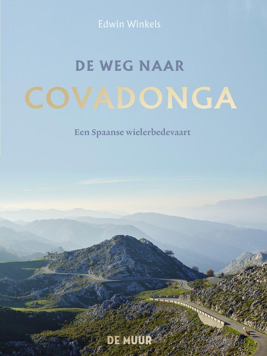 De weg naar Covadonga   Edwin Winkels 9789462310476 Edwin Winkels Atlas-Contact   Fietsgidsen, Reisverhalen Spanje