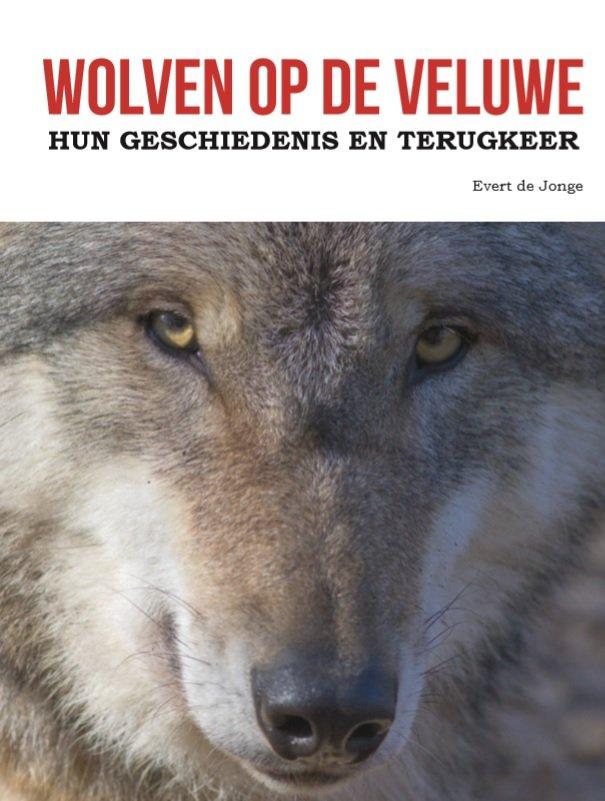 Wolven op de Veluwe | Evert de Jonge 9789491826634 Evert de Jonge Uitgeverij Gelderland   Natuurgidsen Arnhem en de Veluwe