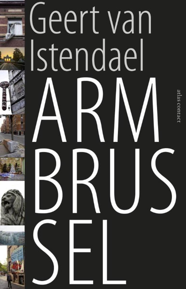 Arm Brussel | Geert van Istendael 9789045025186 Geert van Istendael Atlas-Contact   Historische reisgidsen, Landeninformatie Brussel