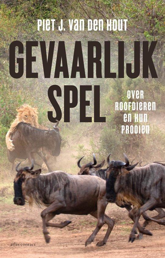 Gevaarlijk spel | Piet J. van den Hout 9789045038742 Piet J. van den Hout Atlas-Contact   Natuurgidsen Reisinformatie algemeen