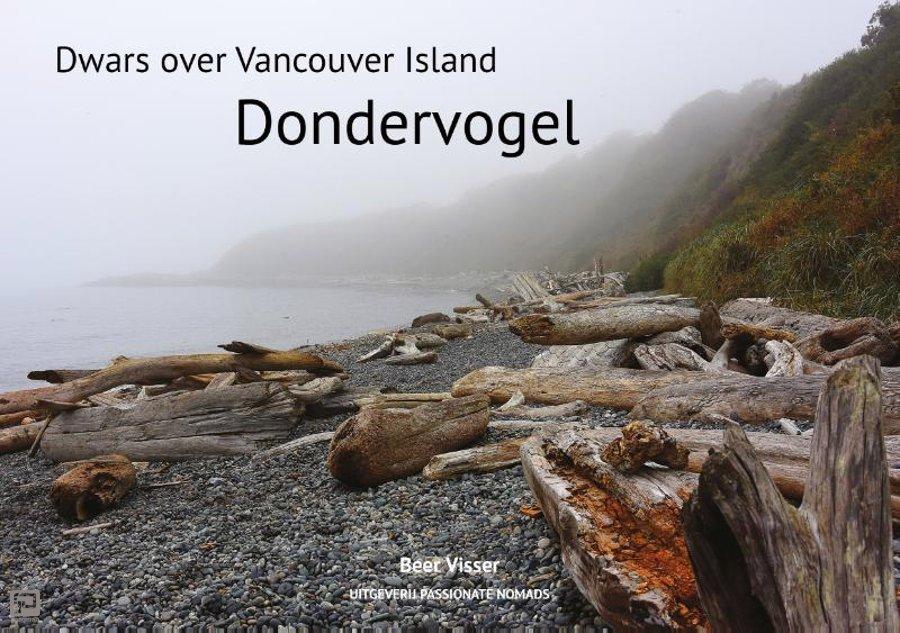 Dondervogel - dwars over Vancouver Island 9789082998023 Beer Visser Passionate Nomads   Reisverhalen West-Canada, Rockies