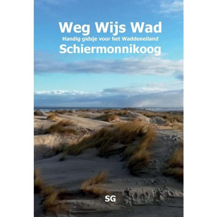 Weg Wijs Wad Schiermonnikoog 9789463459075 Kieckens, Ed Uitgeverij SG   Natuurgidsen, Reisgidsen Waddeneilanden en Waddenzee