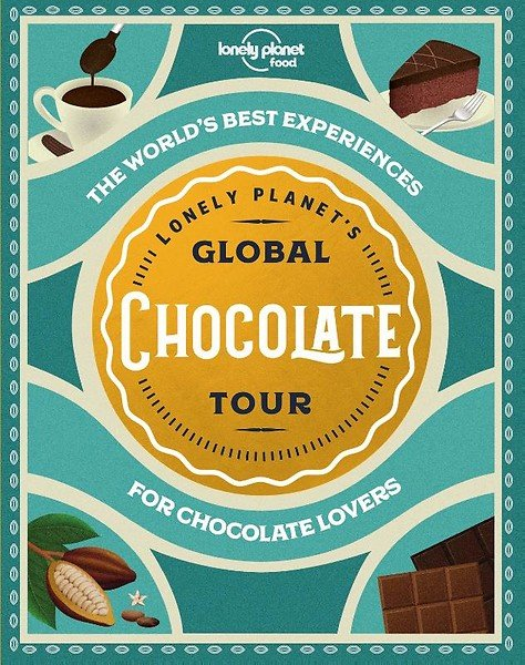 Lonely Planet's Global Chocolate Tour 9781788689458  Lonely Planet   Culinaire reisgidsen Wereld als geheel