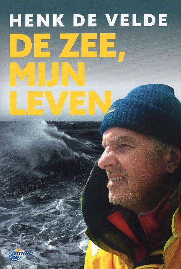 De Zee, Mijn Leven | Henk de Velde 9789018043483 Henk de Velde ANWB   Reisverhalen Zeeën en oceanen