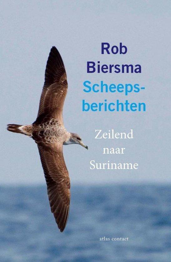 Scheepsberichten | Rob Biersma 9789045039138 Rob Biersma Atlas-Contact   Reisverhalen Zeeën en oceanen
