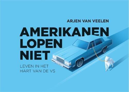 Amerikanen Lopen Niet | Arjen van Veelen 9789049807740 Arjen van Veelen Dwarsligger®   Reisverhalen Verenigde Staten