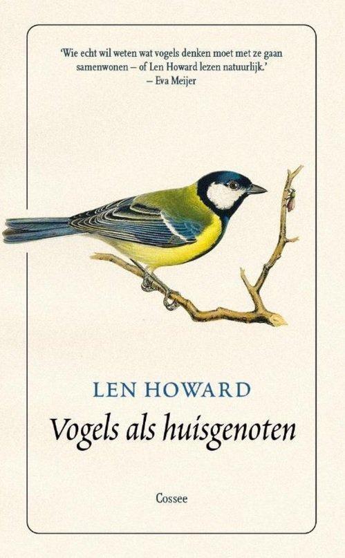 Vogels als huisgenoten | Len Howard 9789059369191  Cossee   Natuurgidsen Reisinformatie algemeen