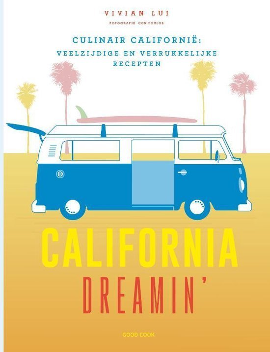 California Dreamin' | culinaire reisgids 9789461432292 Vivian Lui Good Cook Publishing   Culinaire reisgidsen California, Nevada