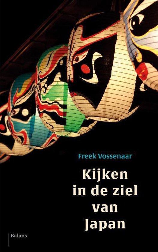 Kijken in de ziel van Japan | Freek Vossenaar 9789463821070 Freek Vossenaar Balans   Historische reisgidsen, Landeninformatie Japan