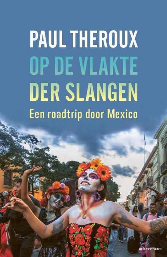 Op de vlakte der slangen | Paul Theroux 9789045035512 Paul Theroux Atlas-Contact   Reisverhalen Mexico (en de Maya-regio)