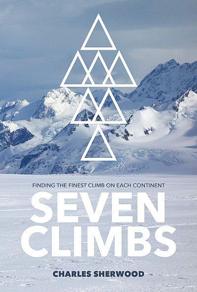 Seven Climbs   Charles Sherwood 9781912560851 Charles Sherwood Vertebrate Publishing   Klimmen-bergsport Wereld als geheel