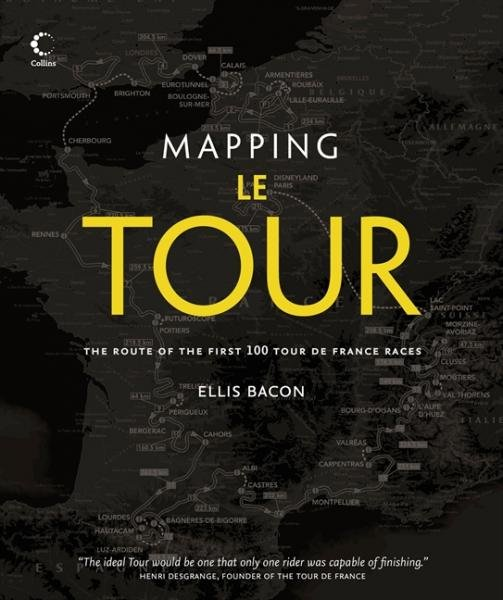 Mapping Le Tour de France 9780007509782 Ellis Bacon, Foreword by Mark Cavendish HarperCollins   Fietsgidsen, Meerdaagse fietsvakanties Frankrijk