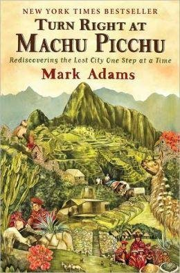 Turn Right at Machu Picchu 9780452297982 Mark Adams Penguin Putnam   Reisverhalen Ecuador, Peru, Bolivia