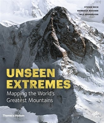 Unseen Extremes: Mapping the World's Greatest Mountains 9780500518892 Stefan Dech, Reinhold Messner Thames & Hudson   Klimmen-bergsport Wereld als geheel
