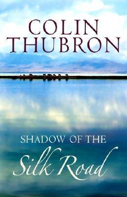 Shadow Of The Silk Road | Colin Thubron 9780701173630 Colin Thubron Vintage   Reisverhalen Azië