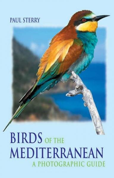 Birds of the Mediterranean 9780713663495 Sterry A + C Black Photographic Guides  Natuurgidsen Zuid-Europa / Middellandse Zee