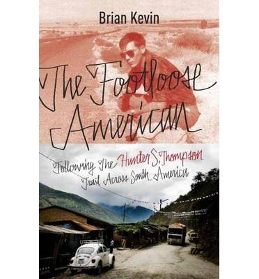 The Footloose American 9780770436377 Brian Kevin Broadway Books   Reisverhalen Zuid-Amerika (en Antarctica)