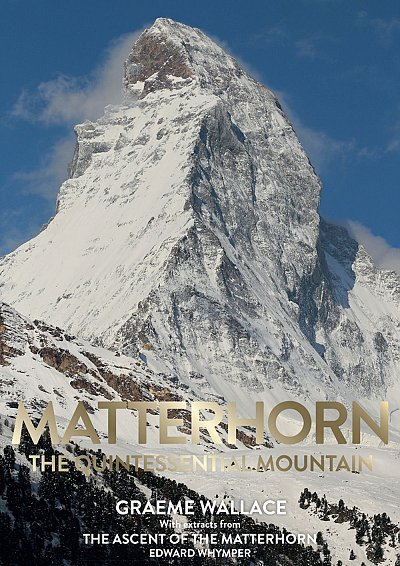 Matterhorn - The Quintessential Mountain 9780957084490 Graeme Wallace & Edward Whymper Graeme Wallace Publishing   Klimmen-bergsport Wallis