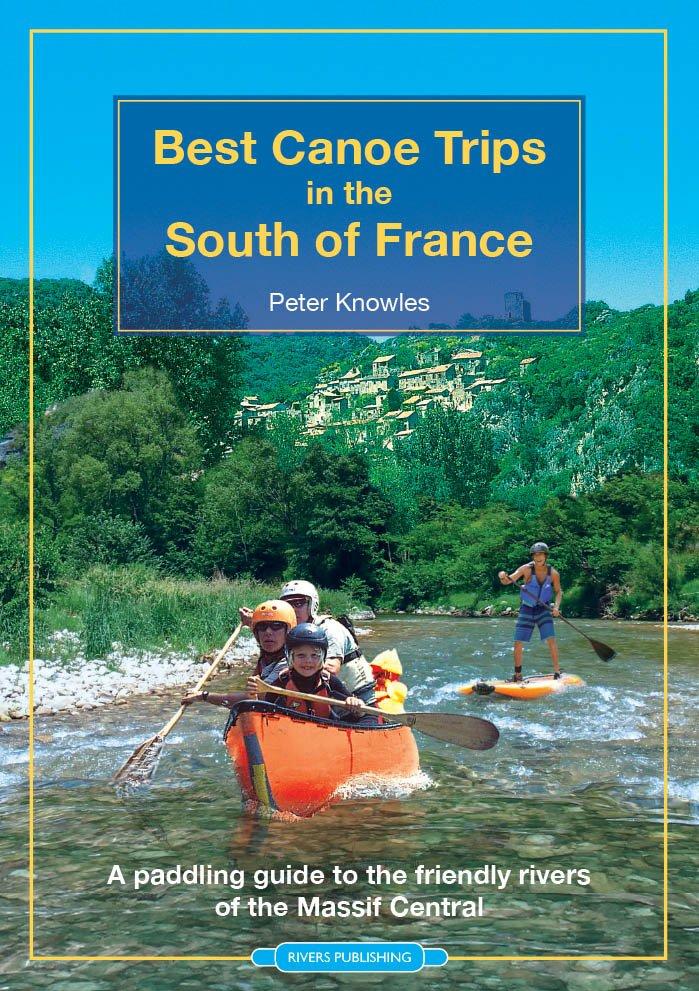 Best Canoe Trips in the South of France 9780995751330  Rivers Publishing   Watersportboeken Rhône, Alpen, Corsica