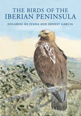 The Birds of the Iberian Peninsula 9781408124802 Eduardo de Juana, Ernest Garcia Bloomsbury Publishing   Natuurgidsen Spanje