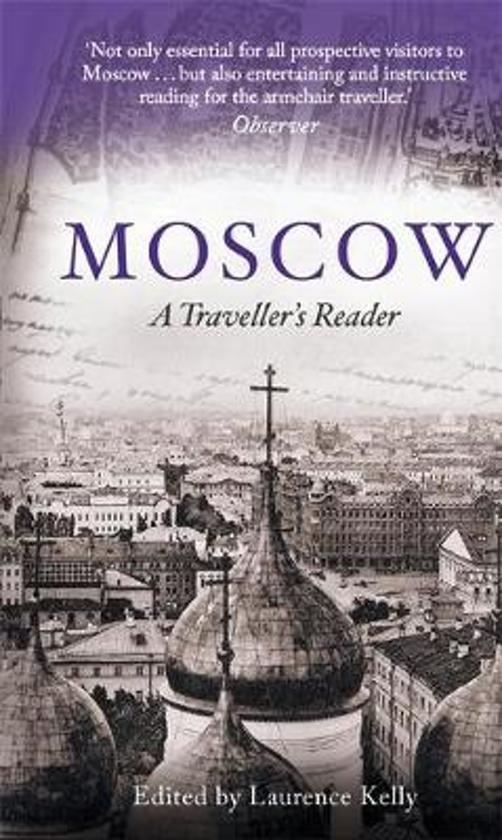 Moscow : A Traveller's Reader 9781472137142 Laurence Kelly Little, Brown   Historische reisgidsen, Landeninformatie Europees Rusland