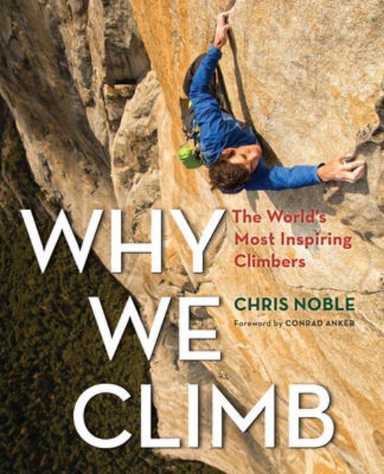 Why we Climb | Chris Noble 9781493018536 Chris Noble Globe Pequot Press   Klimmen-bergsport Reisinformatie algemeen