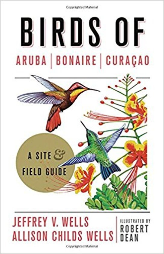 Birds of Aruba, Curacao and Bonaire 9781501701078 Jeffrey V. Wells Princeton University Press   Natuurgidsen Aruba, Bonaire, Curaçao