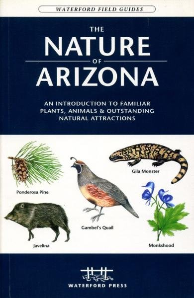 The Nature of Arizona 9781583553008  Waterford Press Field Guides  Natuurgidsen Colorado, Arizona, Utah, New Mexico