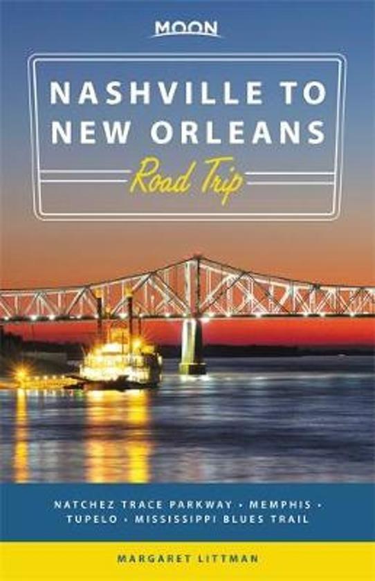 Nashville to New Orleans Road Trip 9781631215780  Moon Road Trip  Reisgidsen VS Zuid-Oost, van Virginia t/m Mississippi