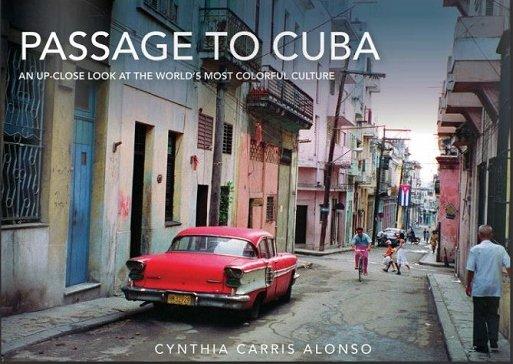 Passage to Cuba 9781632206527 Carris Alonso, Cynthia Skyhorse Pub   Fotoboeken Cuba