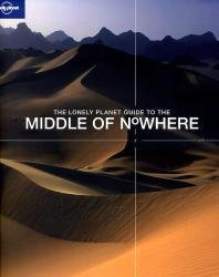 The Middle Of Nowhere 9781741047844  Lonely Planet   Reisverhalen Wereld als geheel