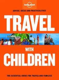 Travel with Children 9781743607893  Lonely Planet   Reisgidsen, Reizen met kinderen Reisinformatie algemeen