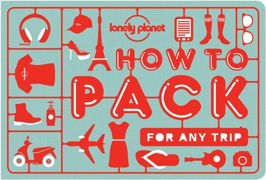 How to Pack for Any Trip | Lonely Planet 9781760340759  Lonely Planet   Reisgidsen Reisinformatie algemeen