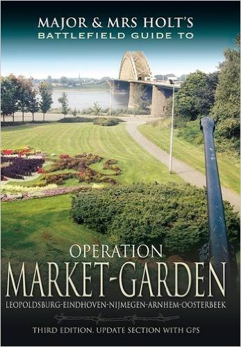Major and Mrs Holt's Battlefield Guide to Operation Market Garden 9781781593783  Pen & Sword Books   Historische reisgidsen, Landeninformatie, Reisgidsen Arnhem en de Veluwe, Nijmegen en het Rivierengebied