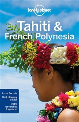 Lonely Planet Tahiti + French Polynesia 9781786572196  Lonely Planet Travel Guides  Reisgidsen Pacifische Oceaan (Pacific)
