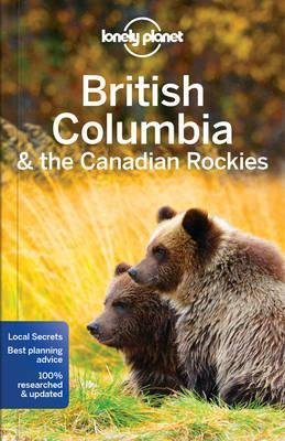 Lonely Planet British Columbia 9781786573377  Lonely Planet Travel Guides  Reisgidsen West-Canada, Rockies