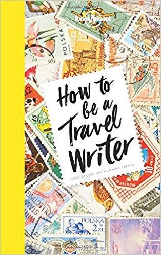 How to be a travel writer 9781786578662  Lonely Planet   Reisverhalen Wereld als geheel