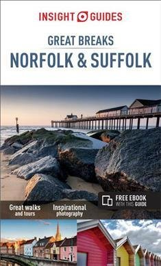 Great Breaks Norfolk & Suffolk 9781786717450  APA Insight City Guides  Reisgidsen Oost-Engeland, Lincolnshire, Norfolk, Suffolk, Cambridge