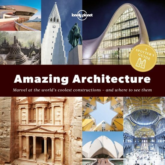 A Spotter's Guide to Amazing Architecture (Lonely Planet) 9781787013421  Lonely Planet   Reisgidsen Wereld als geheel