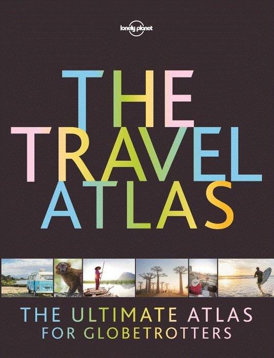 Travel Atlas 9781787016965  Lonely Planet   Reisgidsen Wereld als geheel