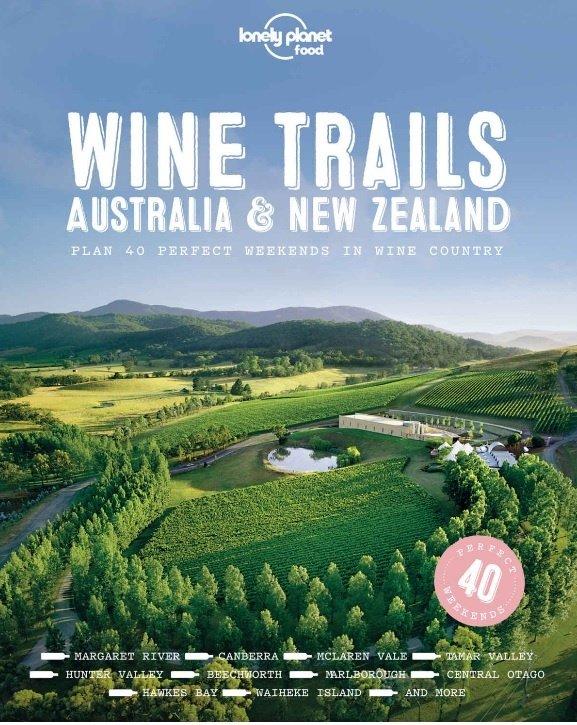 Wine Trails - Australia & New Zealand 9781787017696  Lonely Planet   Culinaire reisgidsen, Wijnreisgidsen Australië, Papoea Nieuw-Guinea en Nieuw-Zeeland
