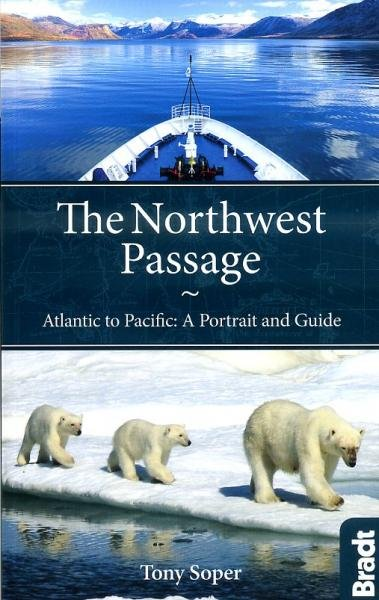 The Northwest Passage 9781841624389 Tony Soper Bradt   Reisgidsen Canada & Alaska