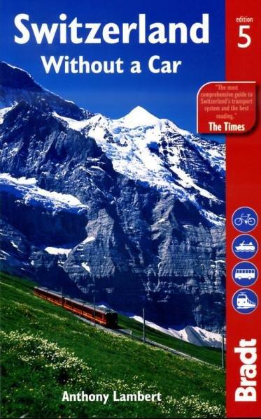 Switzerland Without a car | reisgids Zwitserland 9781841624471  Bradt   Reisgidsen Zwitserland